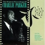 Bird - The Original Recordings Of Charlie Parker