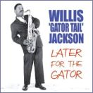 Later for the Gator by Willis Jackson