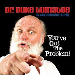 You've Got The Problem by Dr. Duke Tumatoe & the Power Trio